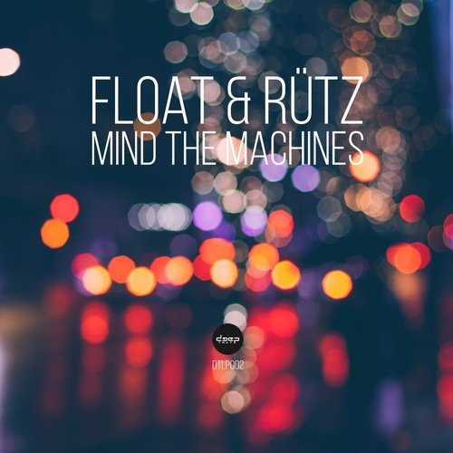 Float & Rutz - Mind The Machines [DTLP 002]